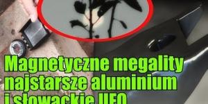 Historie ze świata: magnetyczne pole Puma Punku i średniowieczne aluminium!