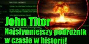 Kim był słynny John Titor? Oszustem, czy prawdziwym podróżnikiem w czasie?