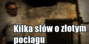 """Co stało się ze """"Złotym pociągiem"""" ? Wywiad z Andrzejem Gaikiem"""