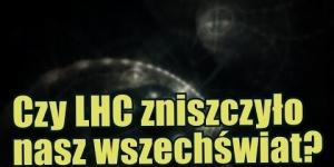 Wielki Zderzacz Hadronów - LHC - mógł zniszczyć nasz wszechświat